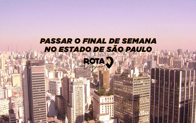 Lugares para passear e se divertir num final de semana no Estado de São Paulo