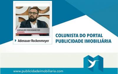 Adenauer Cesar Rockenmeyer – Colunista de Economia e Finanças do Portal Publicidade Imobiliária