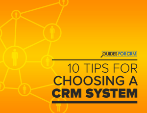 10 Tips for Choosing a CRM System - GuidesForCRM