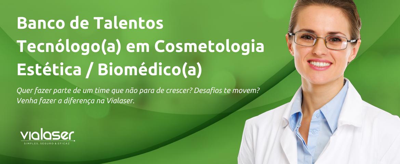 Banco de Talentos Vialaser | Tecnóloga(o) em Cosmetologia e Estética / Biomédica(o)