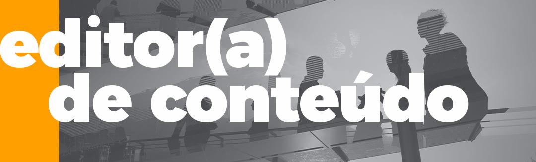 Editor(a) de Conteúdo