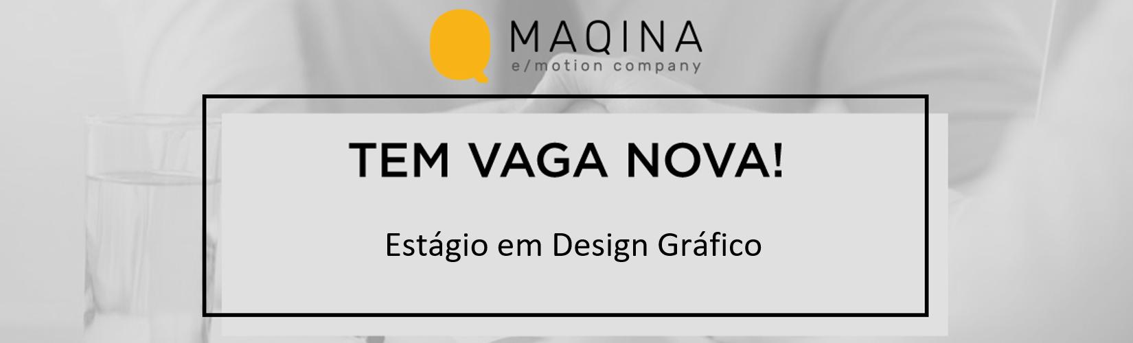 [MAQINA] Estágio em Design Gráfico