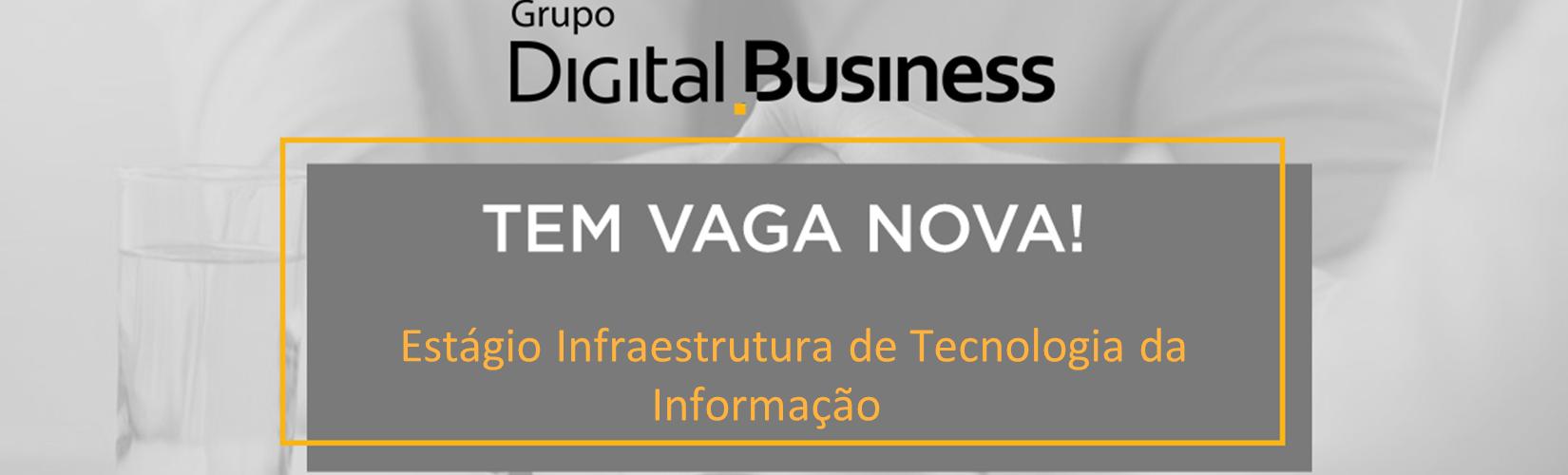 [DIGITAL BUSINESS] - Estágio Infraestrutura de Tecnologia da Informação