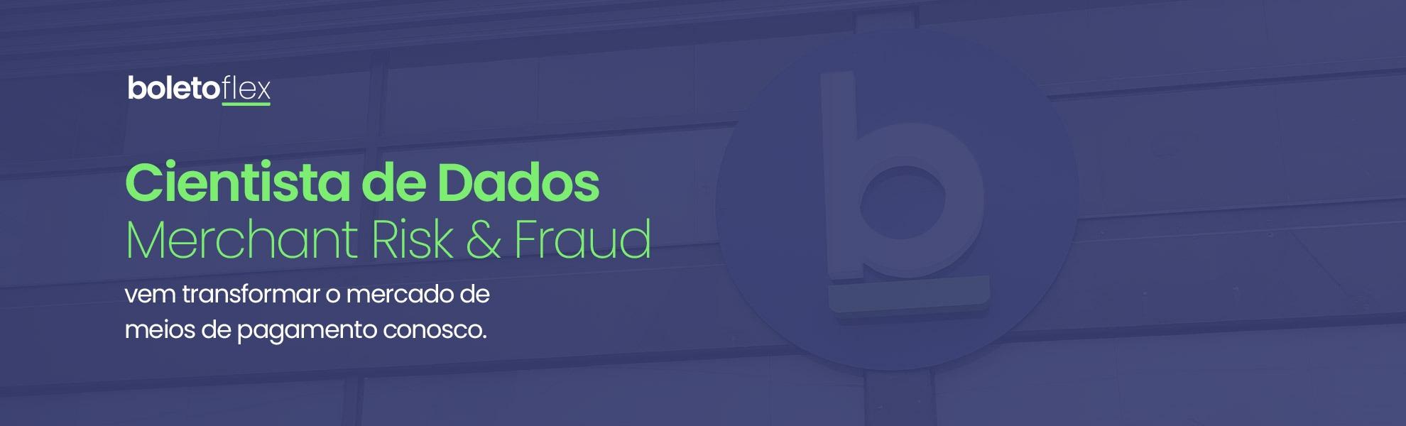Cientista de Dados -  Merchant Risk & Fraud