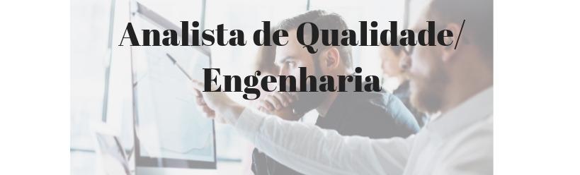 Analista da Qualidade/ Engenharia
