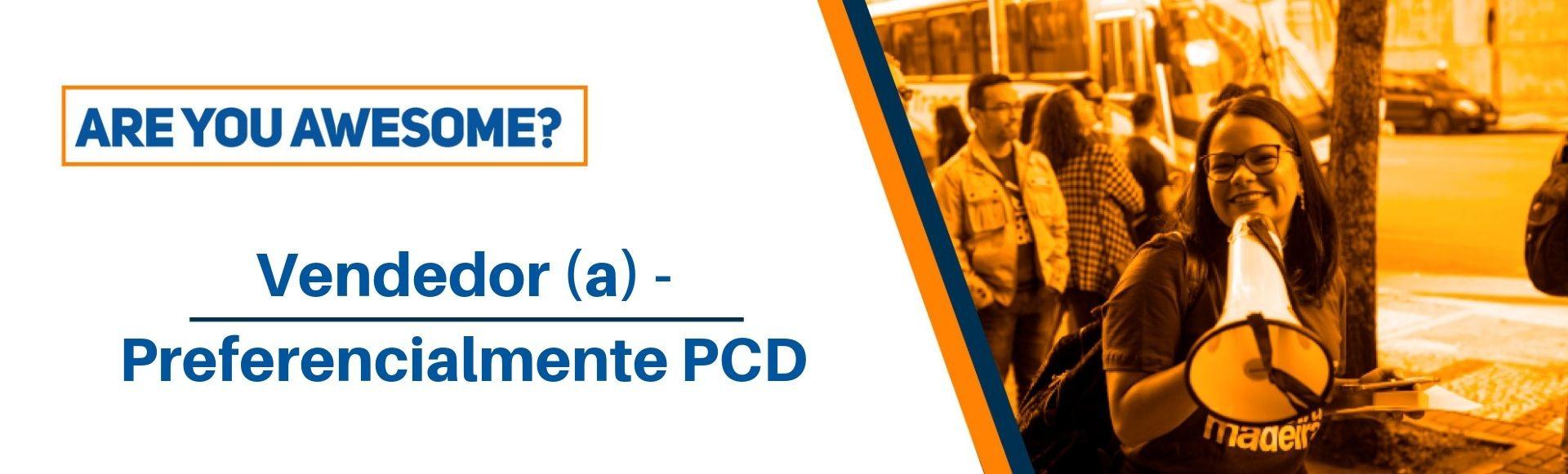 Vendedor (a) - Preferencialmente PCD