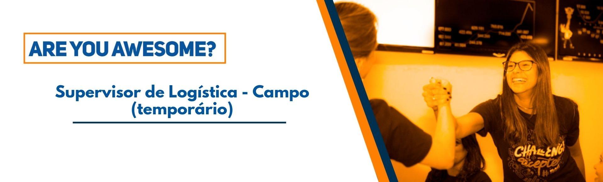 Supervisor de Logística - Campo (temporário)
