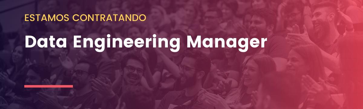 Data Engineering Manager (Gerente de Engenharia de Dados)