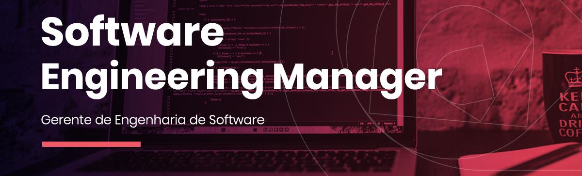 Software Engineering Manager - Gerente de Engenharia de Software