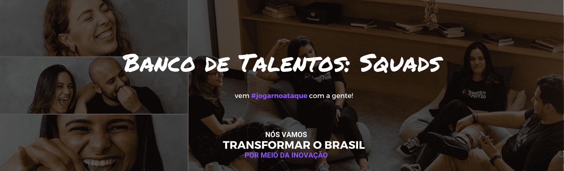 Banco de Talentos: Vagas Squads