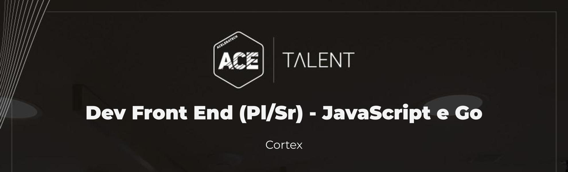 Desenvolvedor (a) Front End (Pl. & Sr.) - JavaScript e Go