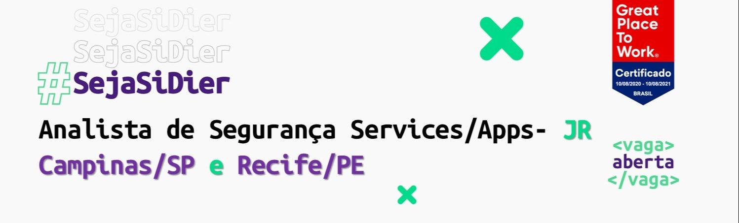 Analista de Segurança Services/Apps - JR (Campinas/SP e Recife/PE)