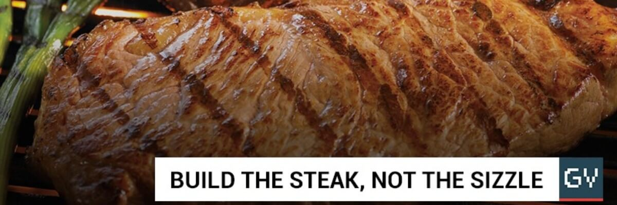 Build the Steak, not the Sizzle