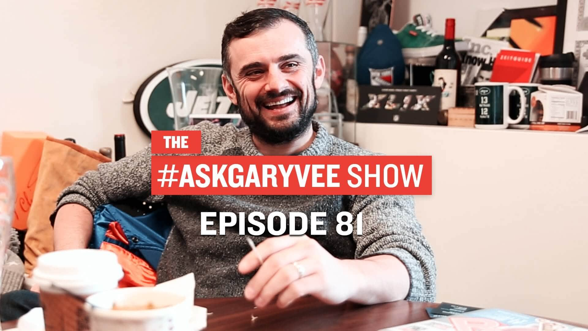 #AskGaryVee Episode 81
