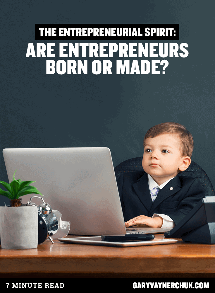 entrepreneurs are born and made essay Are entrepreneurs born with an innate characteristic that differs them from others or is it their experiences that shape are entrepreneurs born or made.