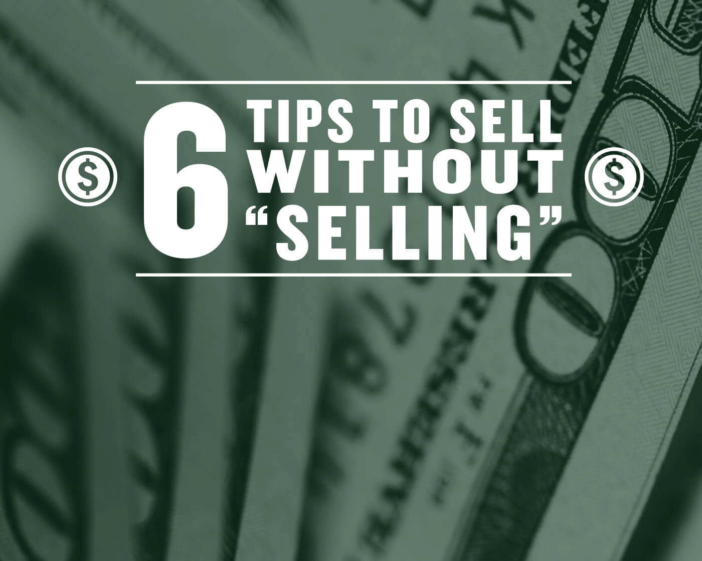 6 Sales Tips on How to Sell Without