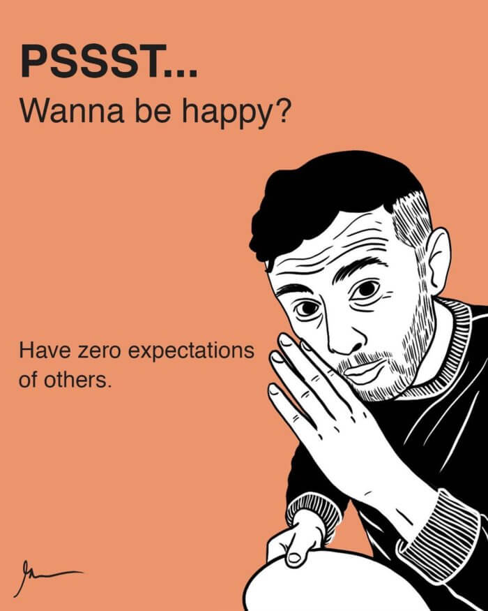GaryVee quotes -- Wanna be happy? Have zero expectations of others.
