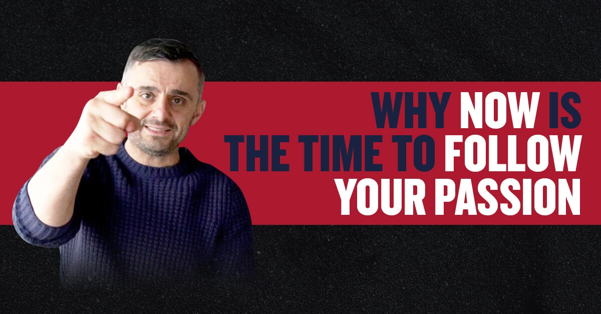 Why Now Is The Time To Follow Your Passion