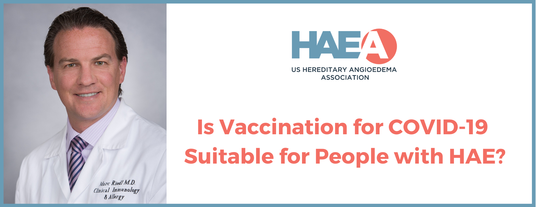 HAE expert physician Dr. Marc Riedl shares his thoughts about COVID-19 vaccination for people with HAE