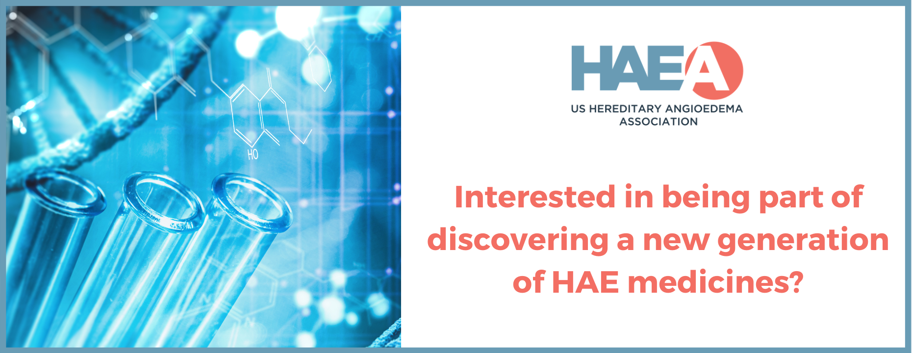 Interested in being part of discovering a new generation of HAE medicines? Then join the US HAEA Scientific Registry!