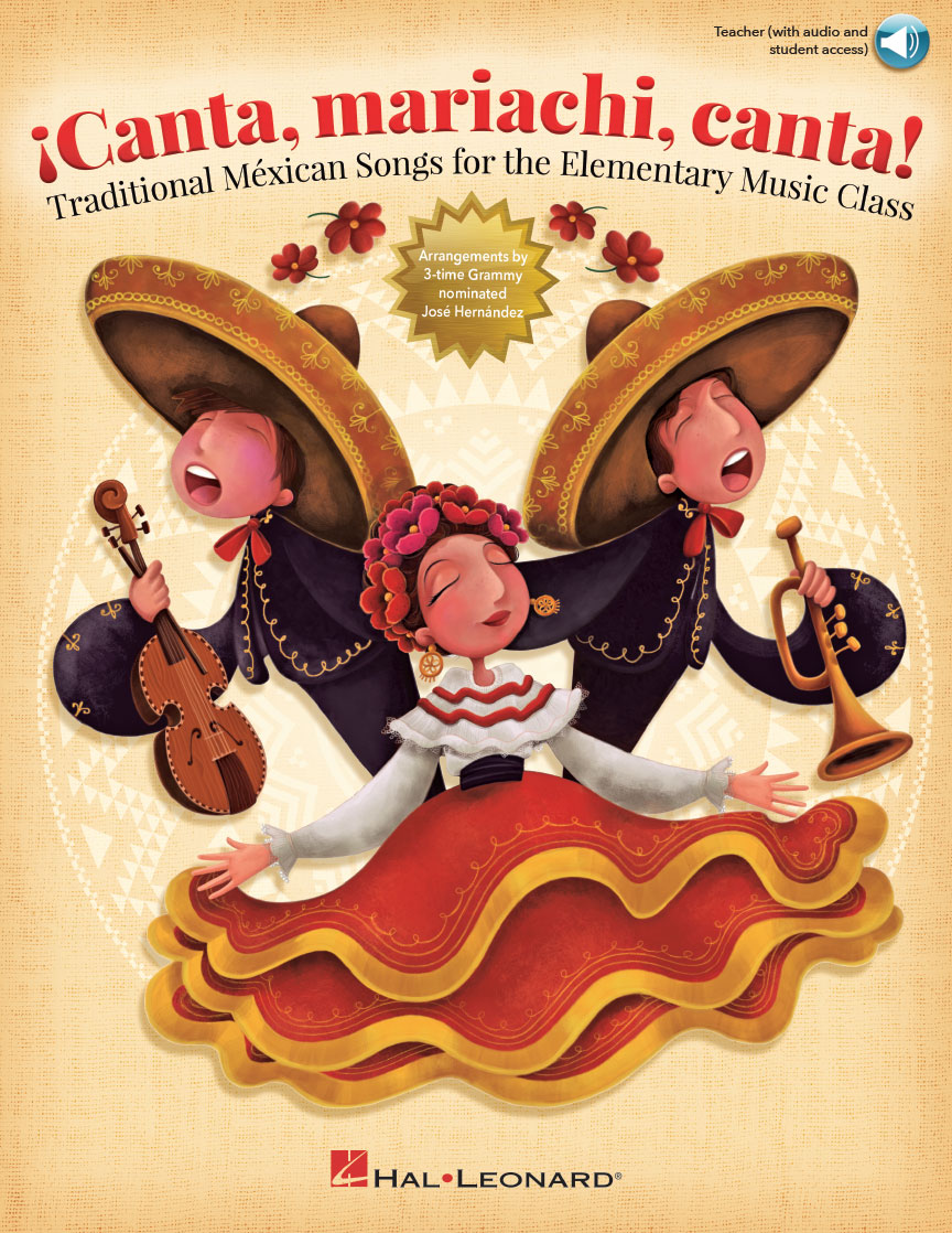 Canta, mariachi, canta! : Traditional Mexican Songs for the Elementary  Music Class (Book with Audio Online) : arr  Jose Hernandez : Teacher (with