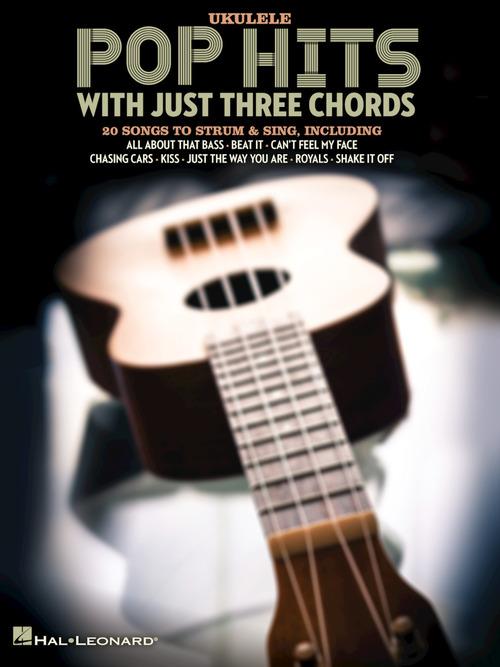 Pop Hits with Just Three Chords, Ukulele - Hal Leonard Online