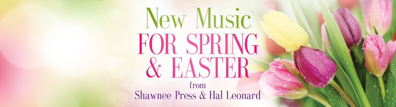 Worship Songs Easter - New music for Spring & Easter from Shawnee Press & Hal Leonard