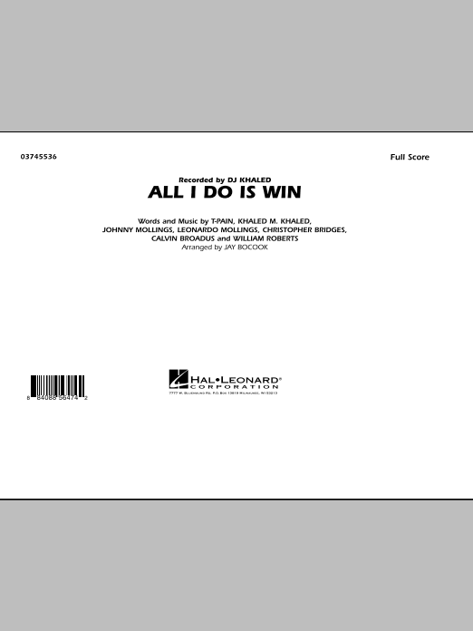 All I Do Is Win (COMPLETE) sheet music for marching band by Jay Bocook, Calvin Broadus, Christopher Bridges, T-Pain and William Roberts. Score Image Preview.