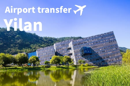 【Airport pick up and drop off service】Taoyuan airport to Yilan