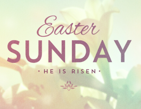 Easter Sunday He is Risen!