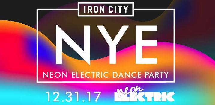 Iron City Neon Electric Dance Party New Years Eve