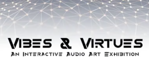 Vibes & Virtues an Interactive Audio Art Exhibition