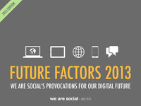 We Are Social - Future Factors 2013
