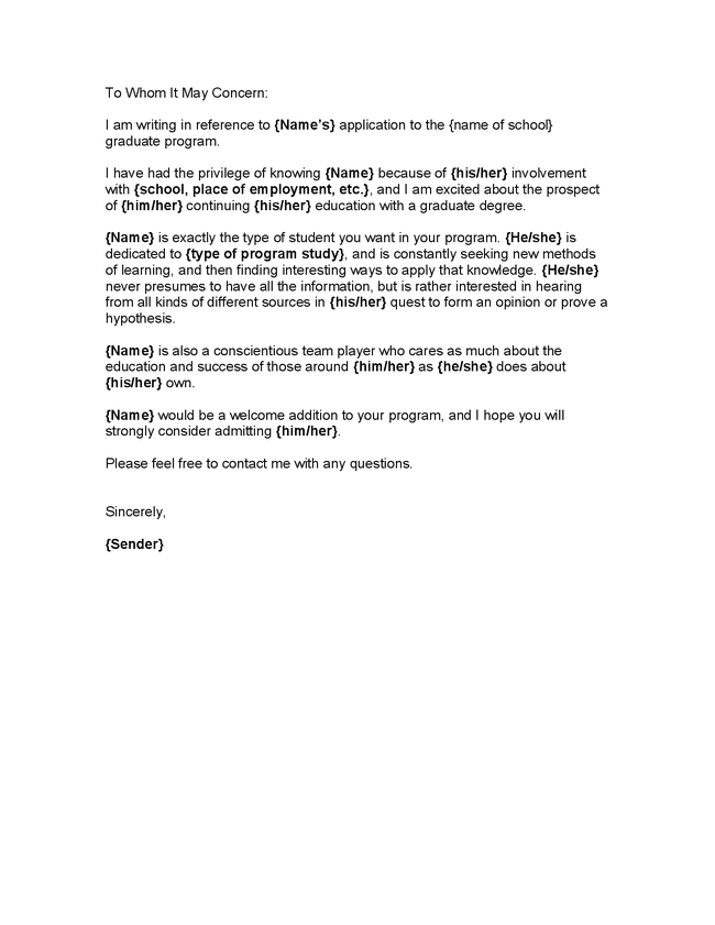 personal reference letter for university application I am writing to recommend {student name} for admission to your {name of university} {student name} is the type of student destined for higher education, and i believe that {he/she} is a perfect match for your university {student name} is driven and focused on {his/her} future, and obtaining a university degree is the first step in {his/her} plan your university would benefit greatly from having such an organized, dedicated student in your ranks.