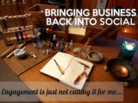 Engagement, I'm Just Not Buying it. Bring Business Back Into Social