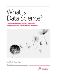 What is Data Science? The Future Belongs to the Companies and People that Turn Data Into Products