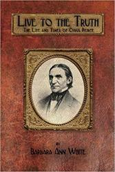 "Book Group #3: ""Live to the Truth: the Life and Times of Cyrus Peirce"" by Barbara Ann White"