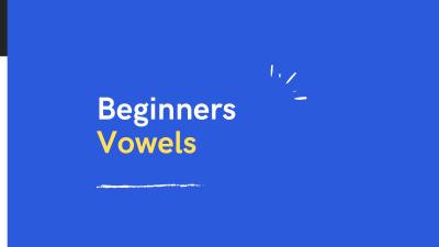 Beginners Vowels