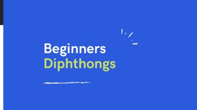 Beginners Diphthongs