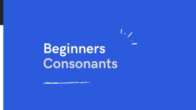 Beginners Consonants