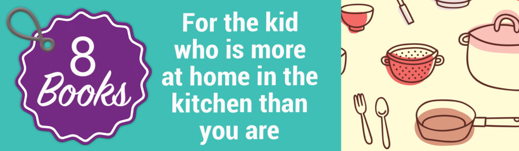 For the kid who is more at home in the kitchen than you are
