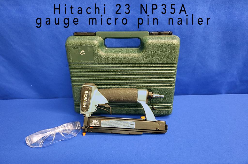 Hitachi 23 NP35A gauge micro pin nailer.