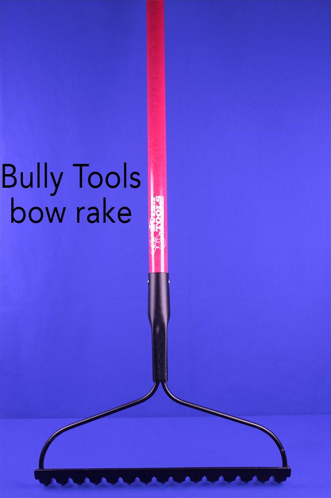 Bully Tools bow rake.