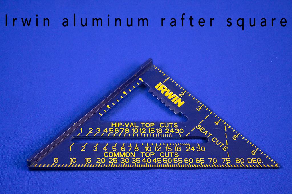 Irwin aluminum rafter square.