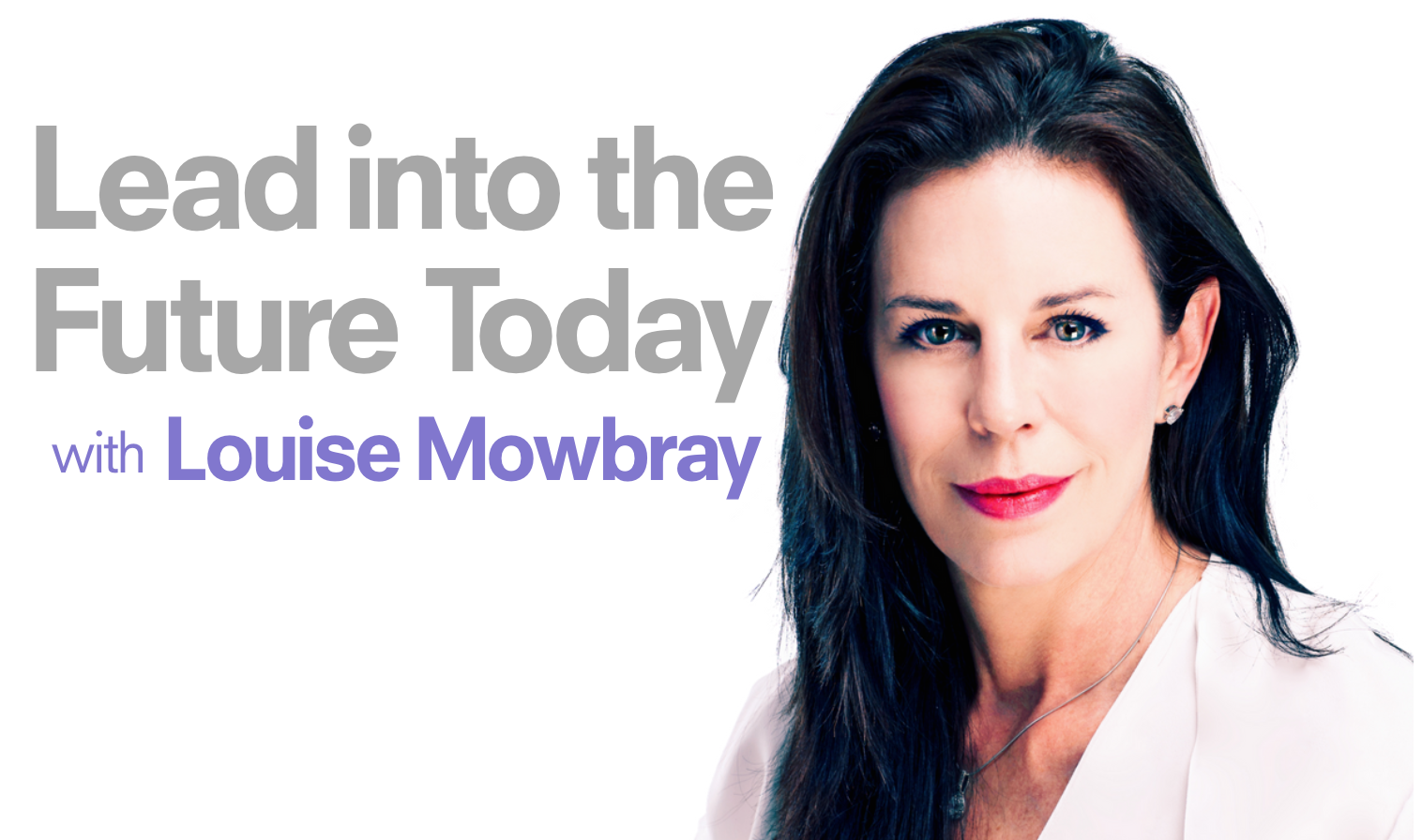Lead into the Future Today with Louise Mowbray