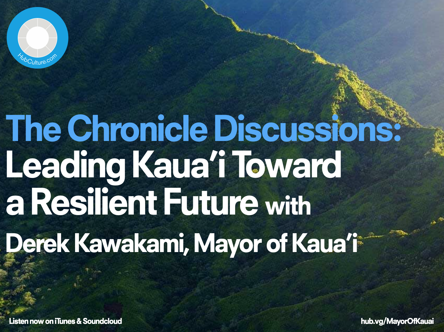 New Episode of The Chronicle Discussions: Leading Kaua'i Toward a Resilient Future with Derek Kawakami, Mayor of Kaua'i