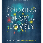 Looking for Lovely: What a focus on the little things can do for your heart.