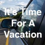 It's Time For a Vacation