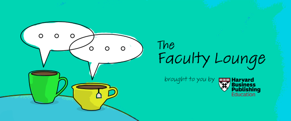 The Faculty Lounge brought to you by Harvard Business Publishing Education