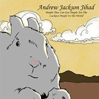 Andrew Jackson Jihad, People That Can Eat People Are The Luckiest People In The World-HeadStuff.org